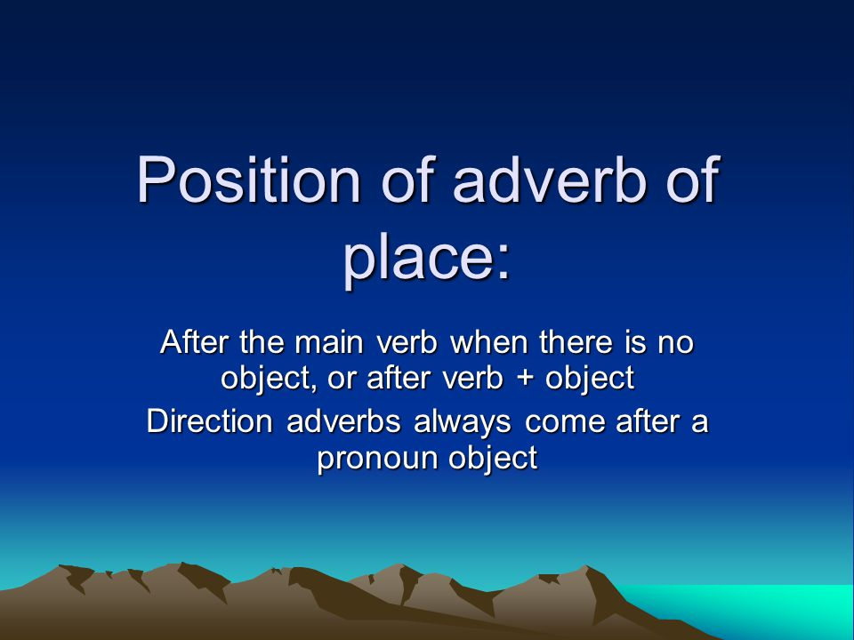 Position of adverb of place: