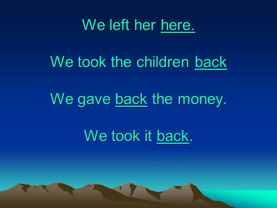 We left her here. We took the children back We gave back the money