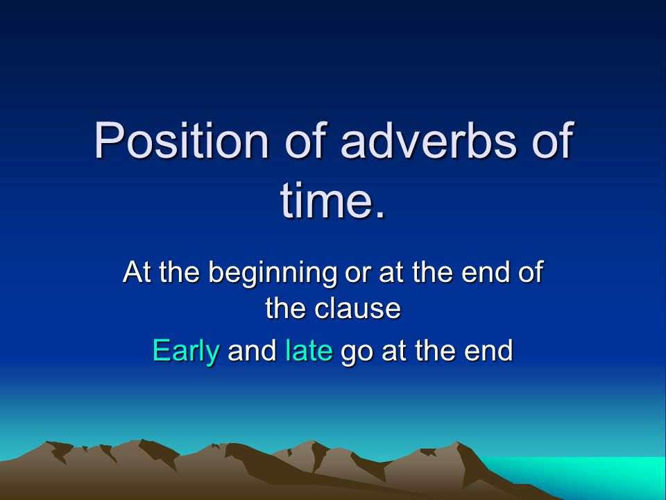 Position of adverbs of time.