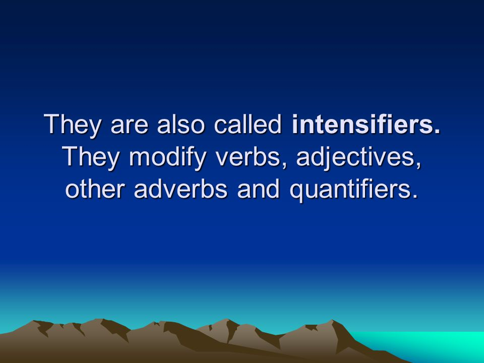They are also called intensifiers