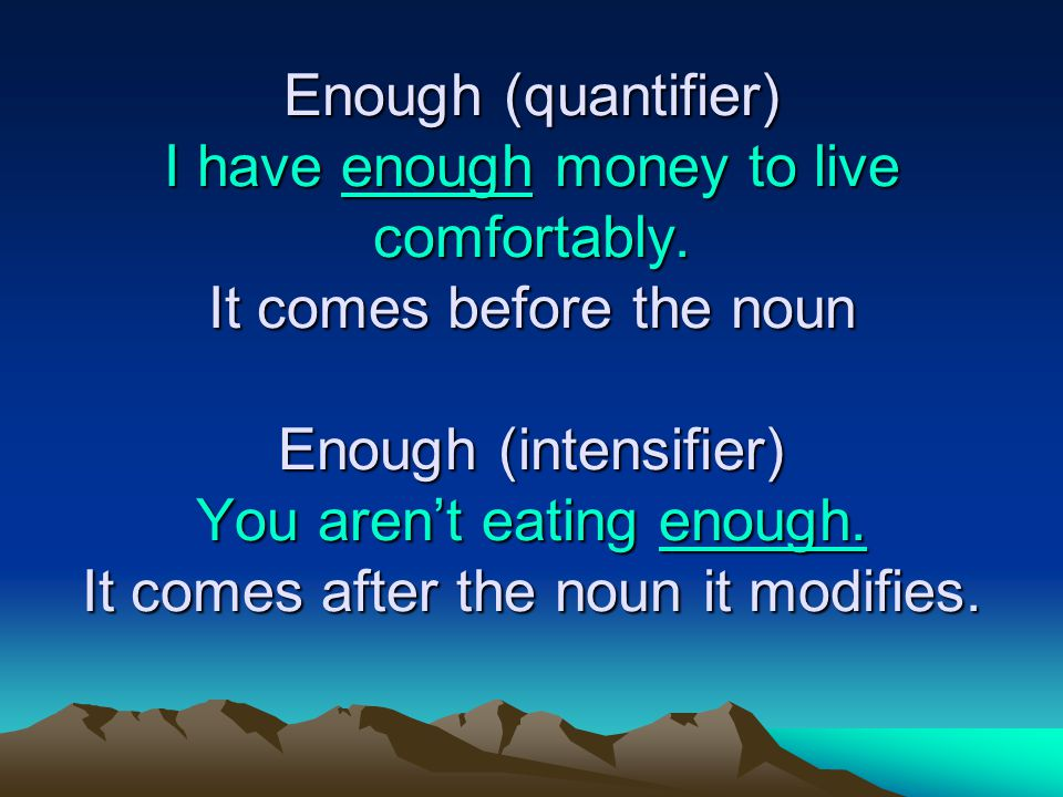 Enough (quantifier) I have enough money to live comfortably