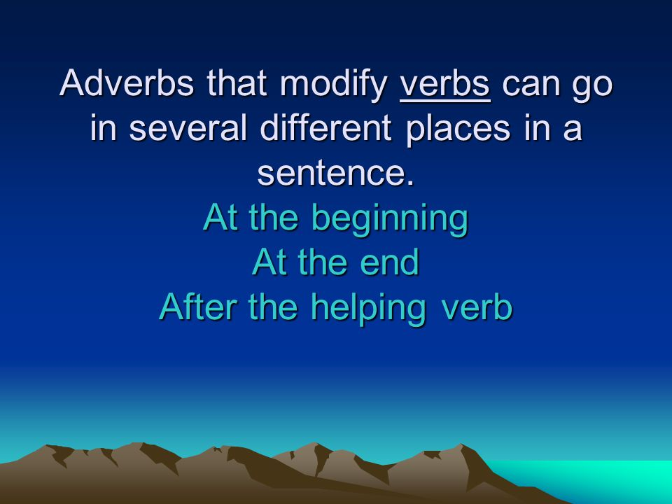 Adverbs that modify verbs can go in several different places in a sentence.