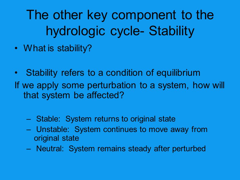 The other key component to the hydrologic cycle- Stability