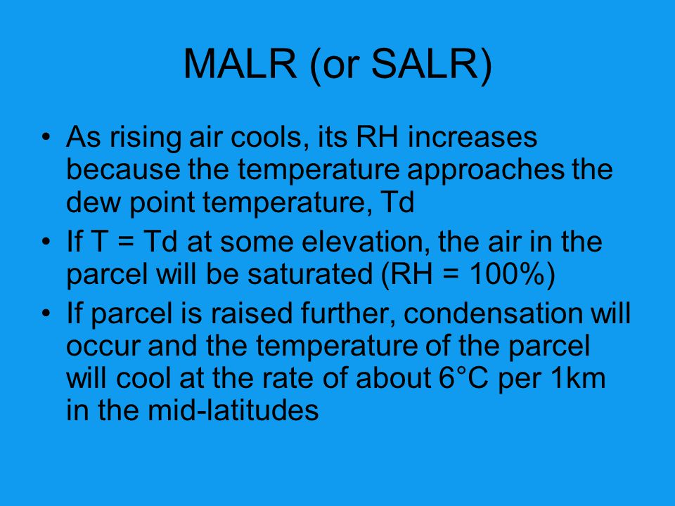 MALR (or SALR) As rising air cools, its RH increases because the temperature approaches the dew point temperature, Td.