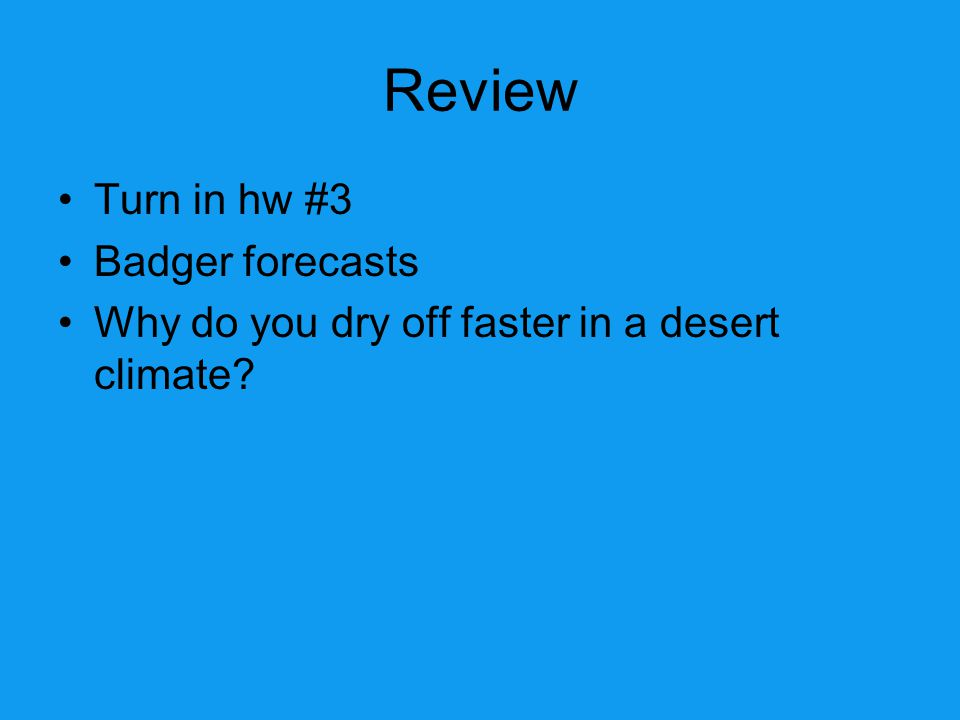Review Turn in hw #3 Badger forecasts