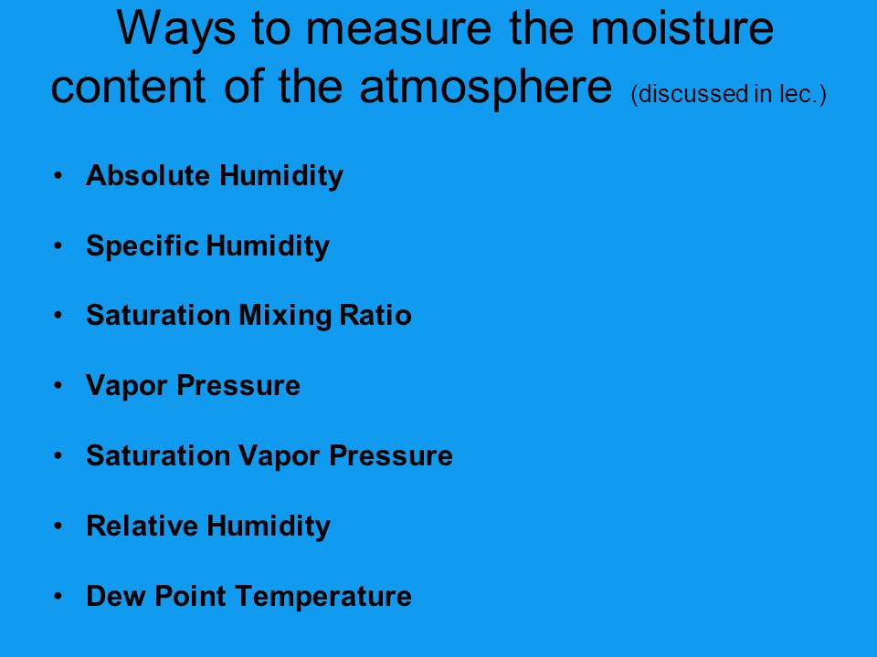 Ways to measure the moisture content of the atmosphere (discussed in lec.)