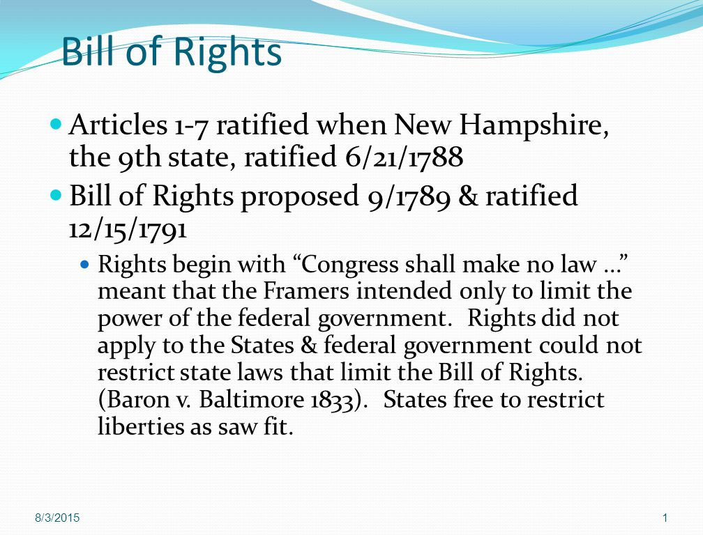 Bill of Rights Articles 1-7 ratified when New Hampshire, the 9th state, ratified 6/21/1788. Bill of Rights proposed 9/1789 & ratified 12/15/1791.
