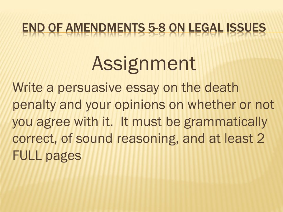 death penalty and the eighth amendment essay However it was later suggested that the death penalty was a cruel and unusual punishment, and therefore unconstitutional under the eighth amendment in the late 1960s, the supreme court began specifically authorizing when and how the death penalty was given.