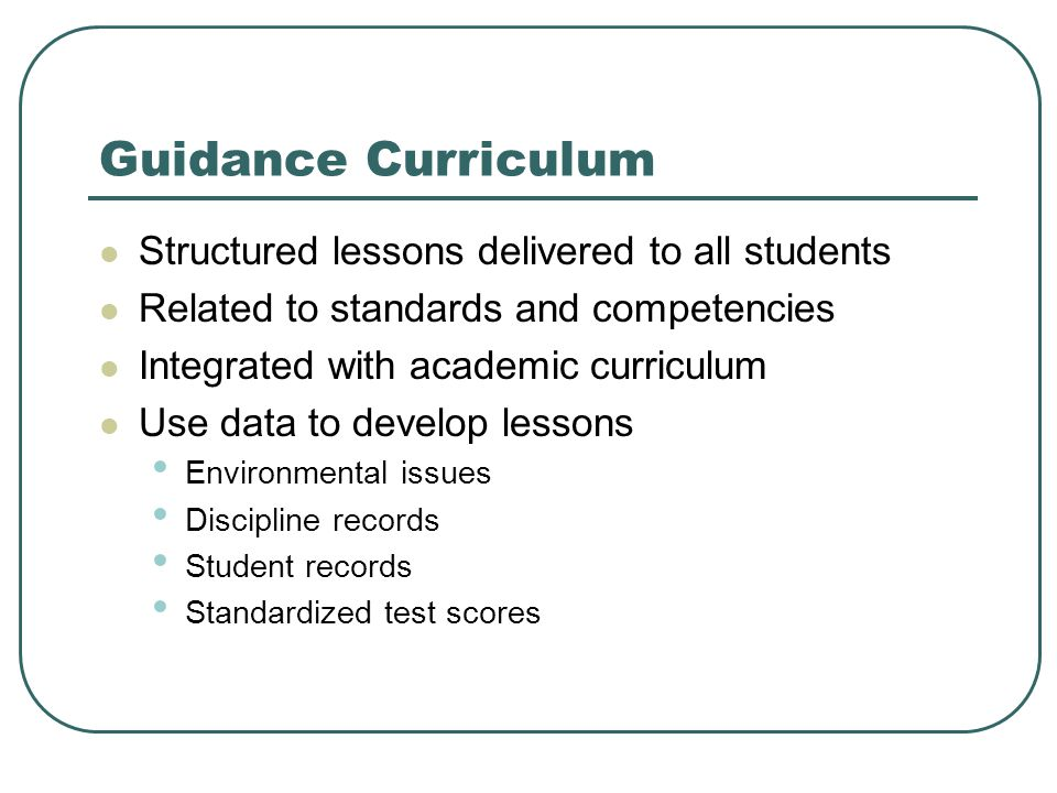 Guidance Curriculum Structured lessons delivered to all students