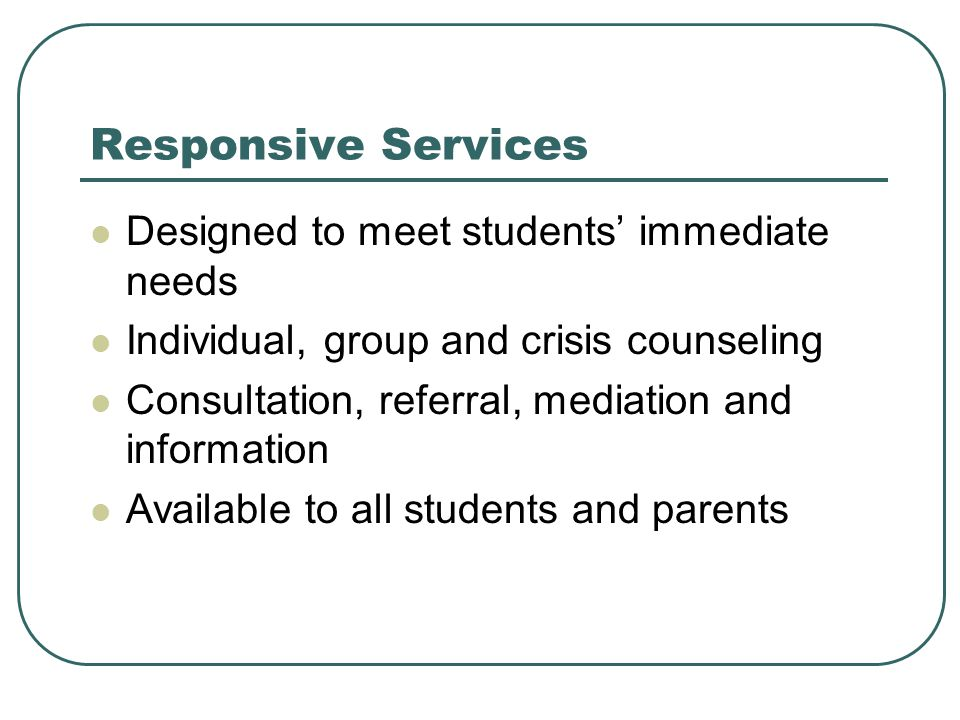 Responsive Services Designed to meet students' immediate needs