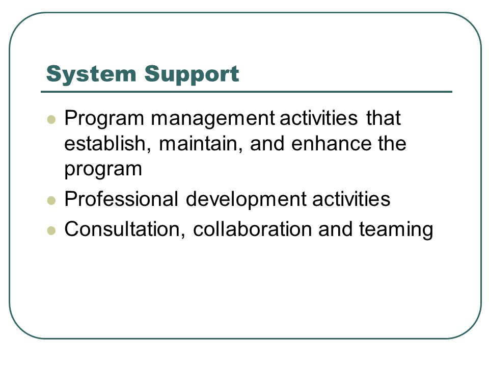 System Support Program management activities that establish, maintain, and enhance the program. Professional development activities.
