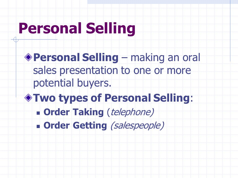 Personal Selling Personal Selling – making an oral sales presentation to one or more potential buyers.