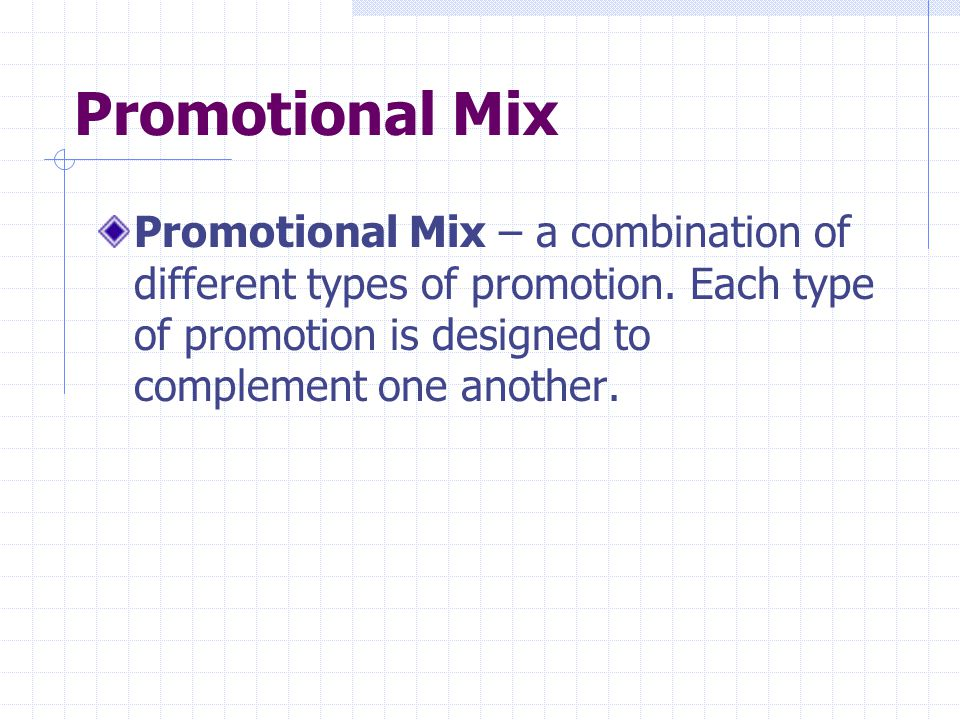 Promotional Mix Promotional Mix – a combination of different types of promotion.