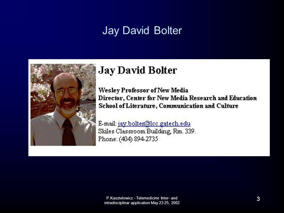 Jay David Bolter P.Kasztelowicz - Telemedicine Inter- and intradisciplinar application May 23-25,