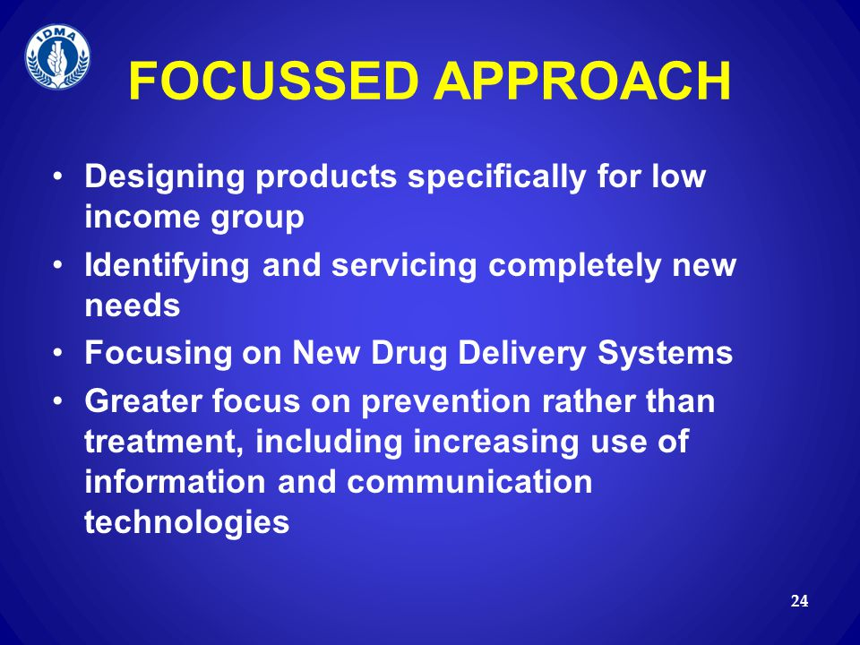 FOCUSSED APPROACH Designing products specifically for low income group
