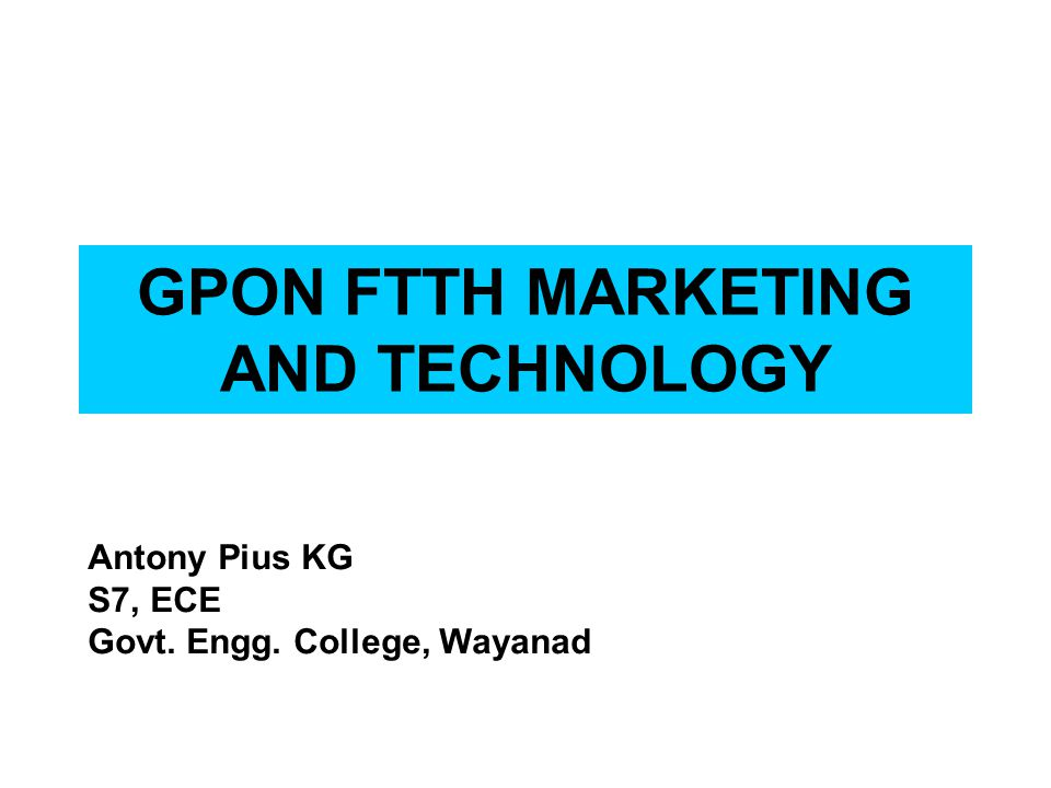 GPON FTTH MARKETING AND TECHNOLOGY - ppt download