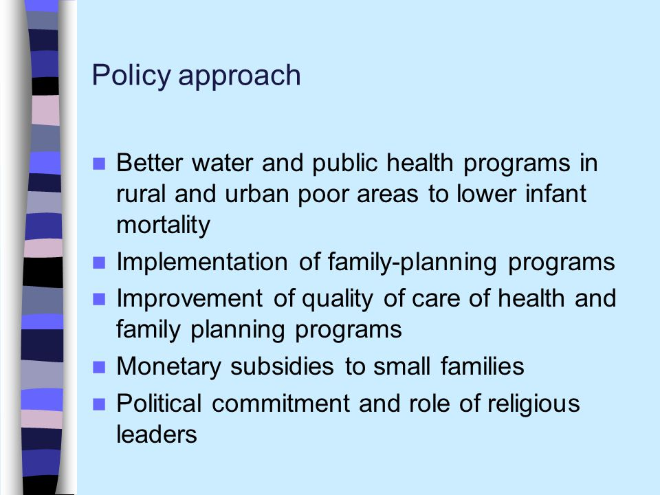 Policy approach Better water and public health programs in rural and urban poor areas to lower infant mortality.