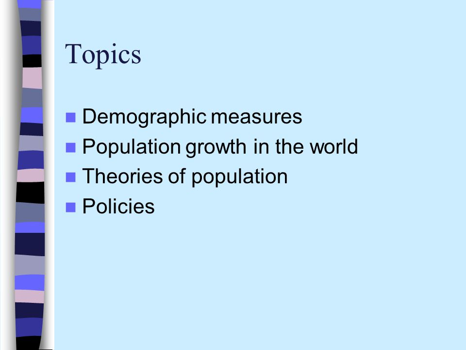 Topics Demographic measures Population growth in the world