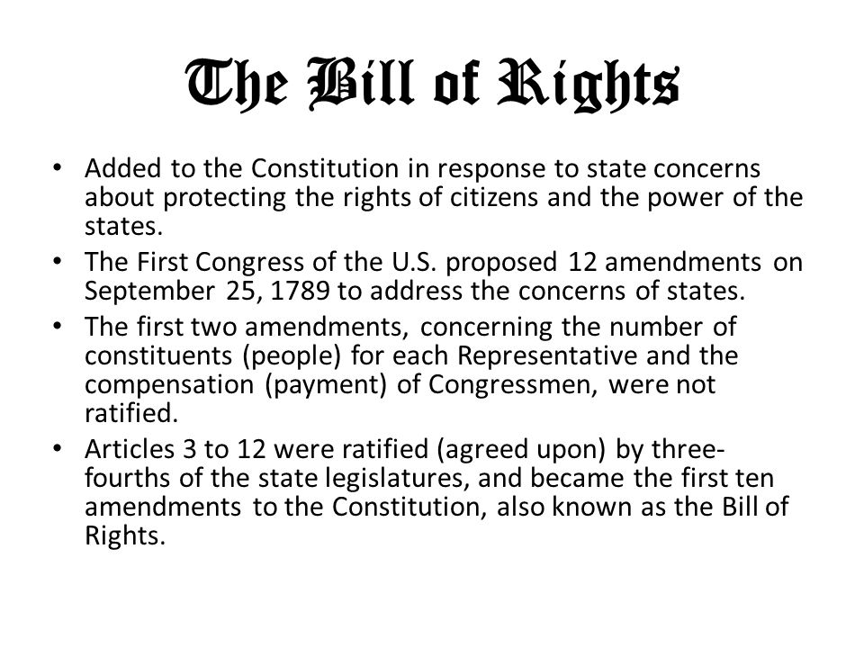 The Bill of Rights Added to the Constitution in response to state concerns about protecting the rights of citizens and the power of the states.