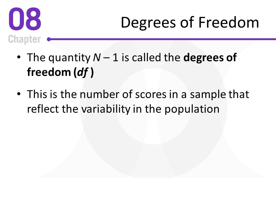 Degrees of Freedom The quantity N – 1 is called the degrees of freedom (df )