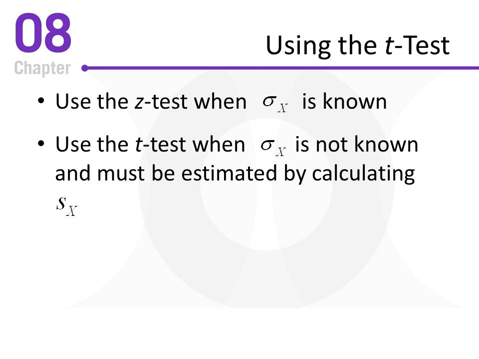 Using the t-Test Use the z-test when is known