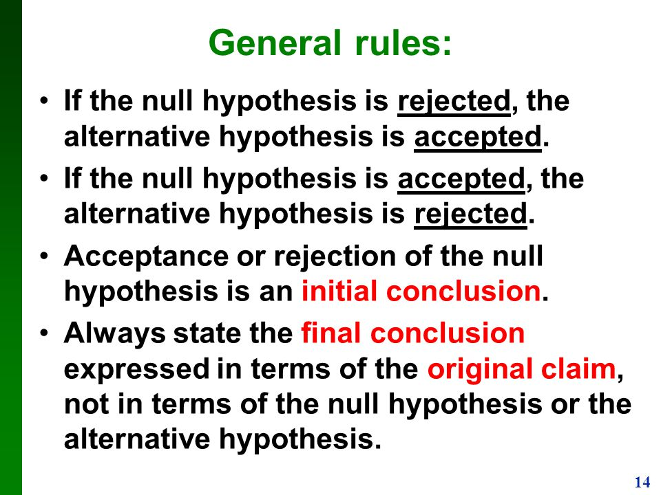 General rules: If the null hypothesis is rejected, the alternative hypothesis is accepted.