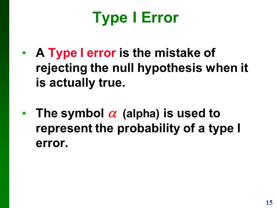 Type I Error A Type I error is the mistake of rejecting the null hypothesis when it is actually true.