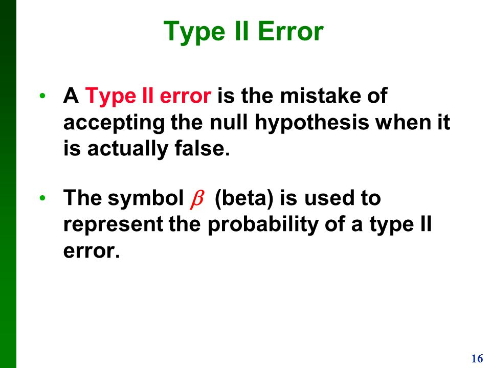Type II Error A Type II error is the mistake of accepting the null hypothesis when it is actually false.