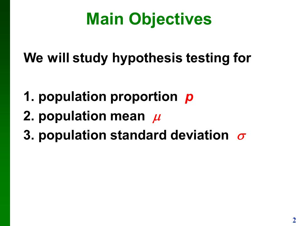 Main Objectives We will study hypothesis testing for