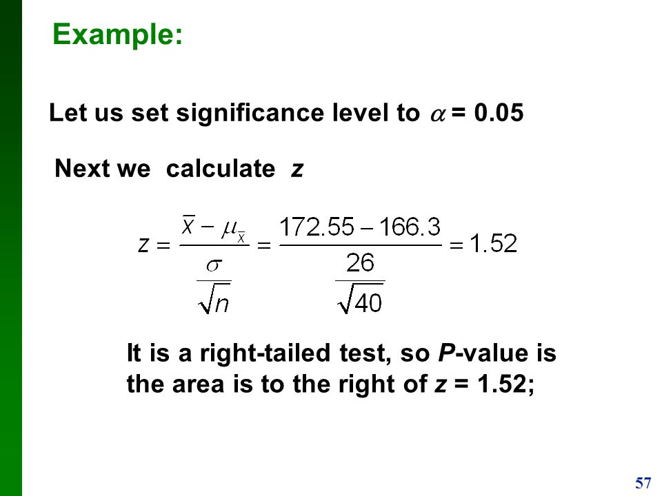 Example: Let us set significance level to  = 0.05 Next we calculate z