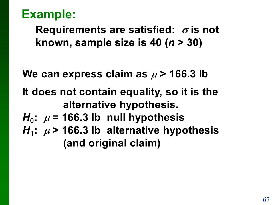 Example: Requirements are satisfied:  is not known, sample size is 40 (n > 30) We can express claim as  > lb.
