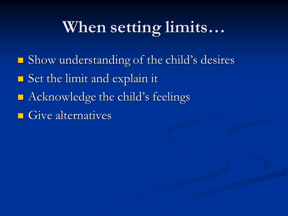 When setting limits… Show understanding of the child's desires