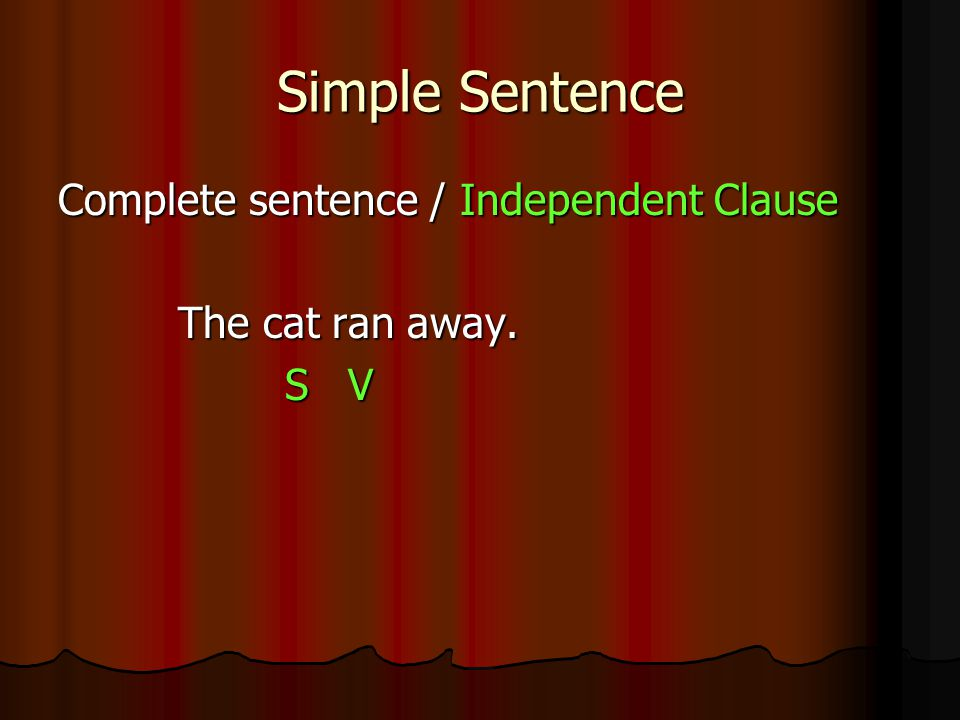 Simple Sentence Complete sentence / Independent Clause