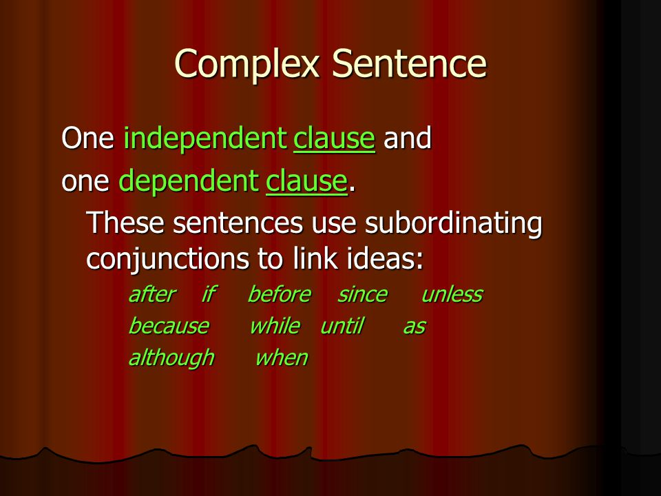 Complex Sentence One independent clause and one dependent clause.