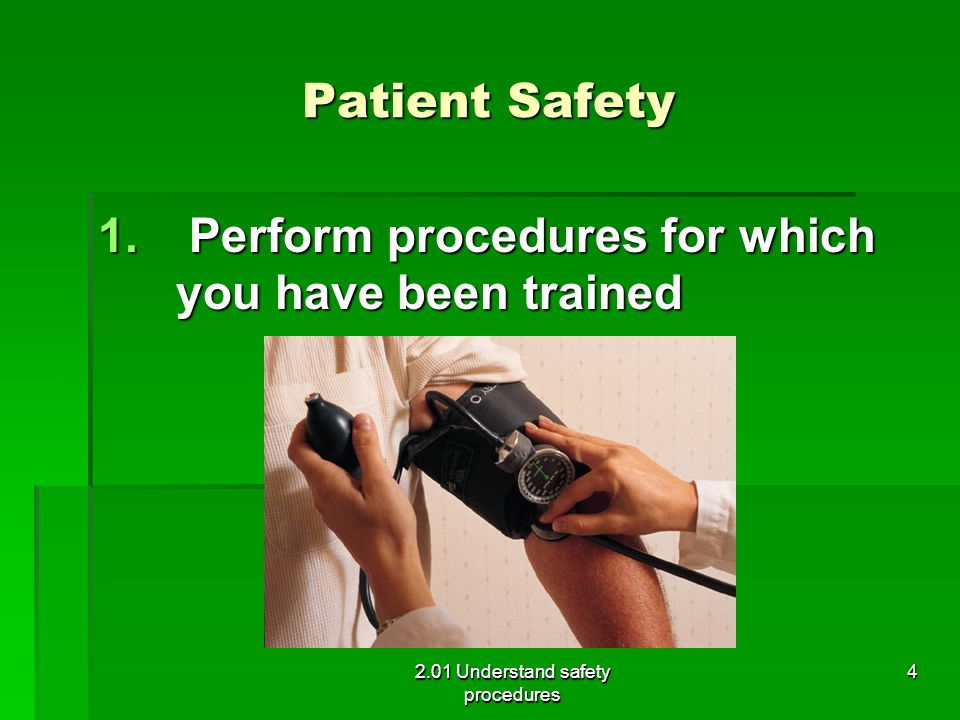 Perform procedures for which you have been trained