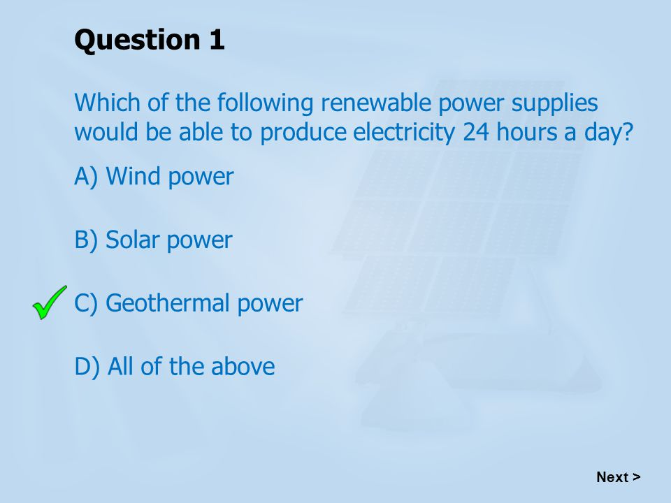Question 1 Which of the following renewable power supplies would be able to produce electricity 24 hours a day