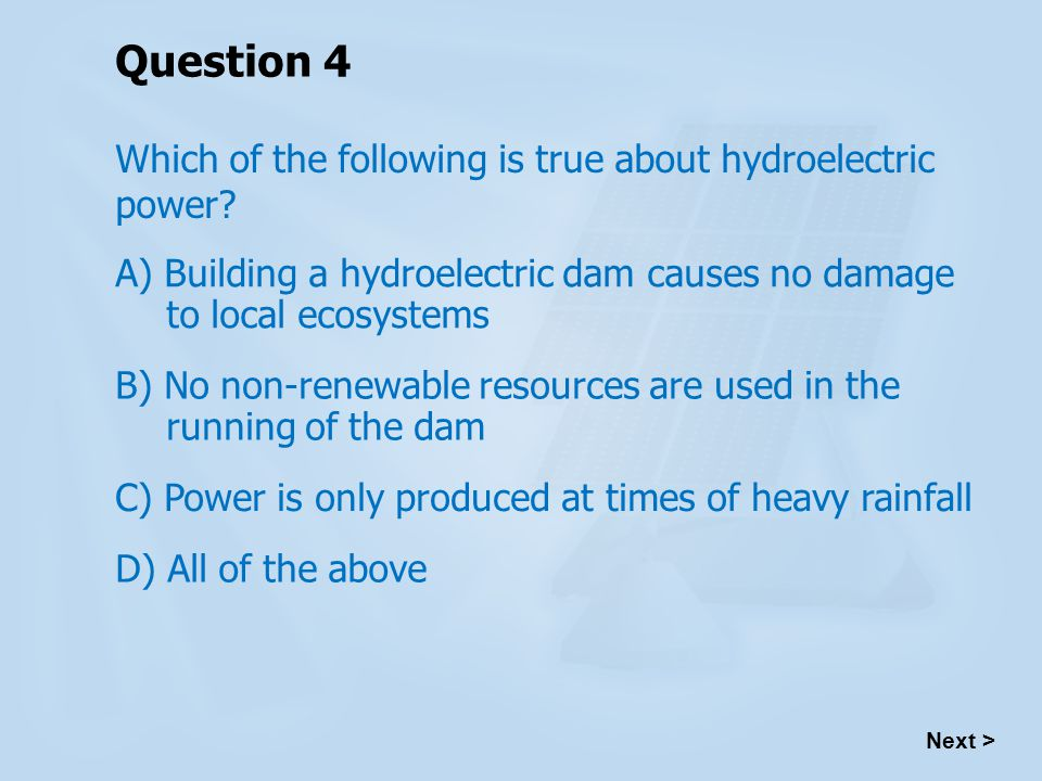 Question 4 Which of the following is true about hydroelectric power