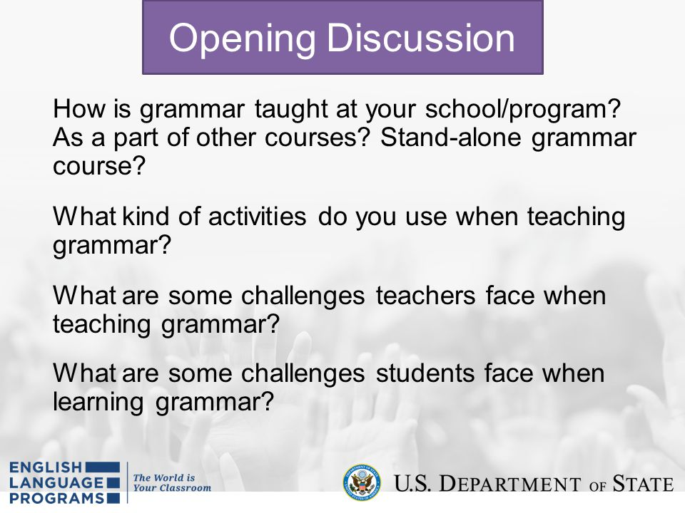 Opening Discussion How is grammar taught at your school/program As a part of other courses Stand-alone grammar course