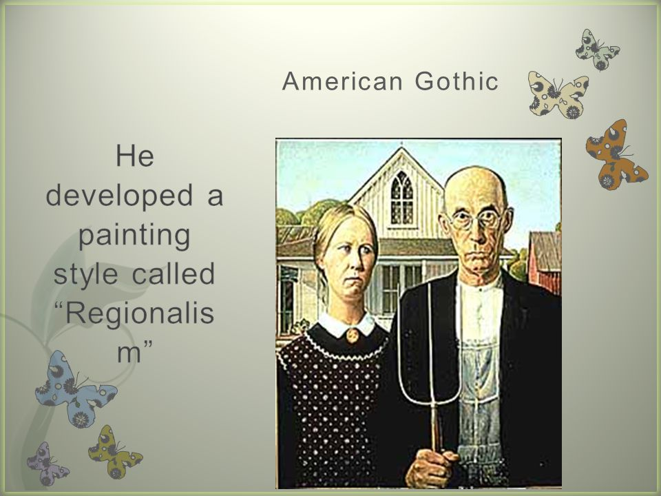 He developed a painting style called Regionalism