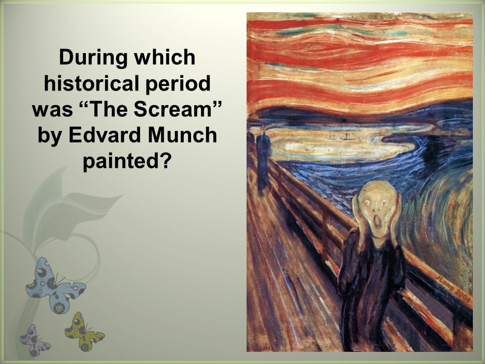 During which historical period was The Scream by Edvard Munch painted