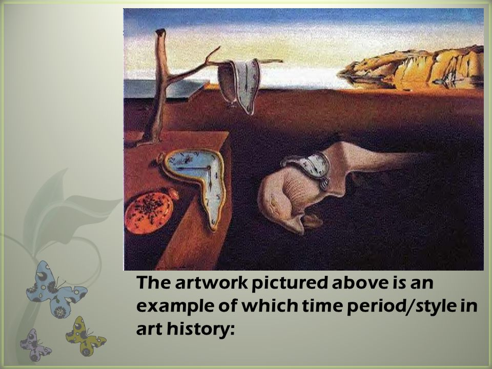 Surrealism The artwork pictured above is an example of which time period/style in art history: