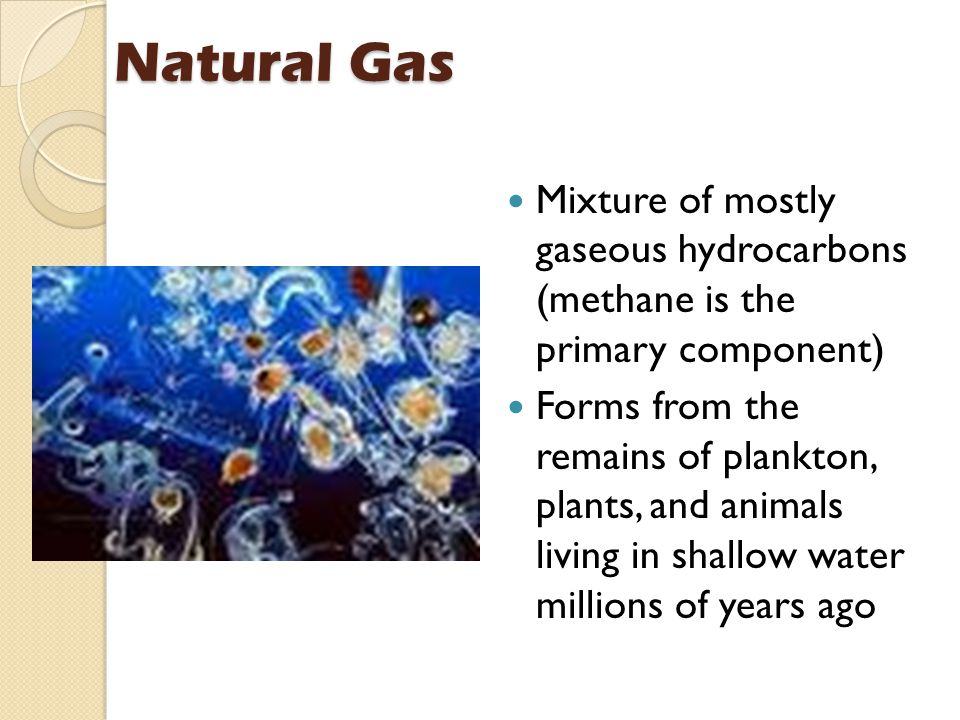 Natural Gas Mixture of mostly gaseous hydrocarbons (methane is the primary component)