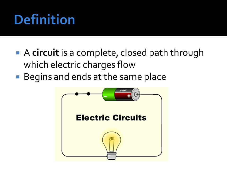 Definition A circuit is a complete, closed path through which electric charges flow.
