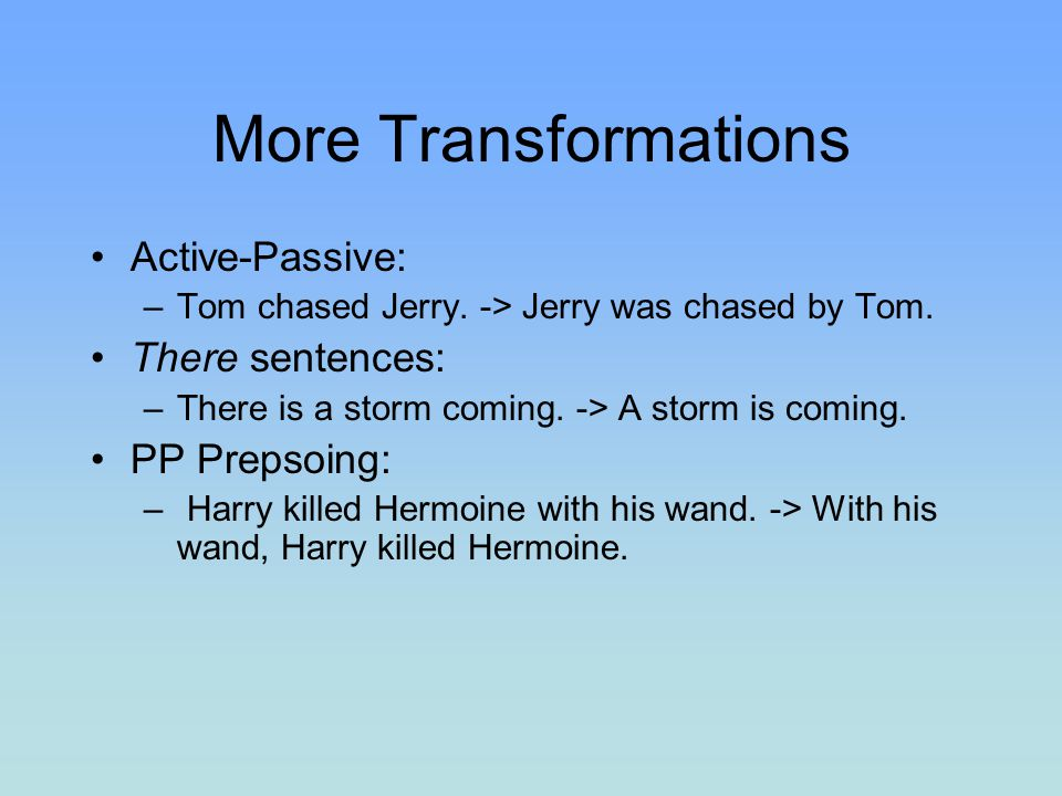 More Transformations Active-Passive: There sentences: PP Prepsoing: