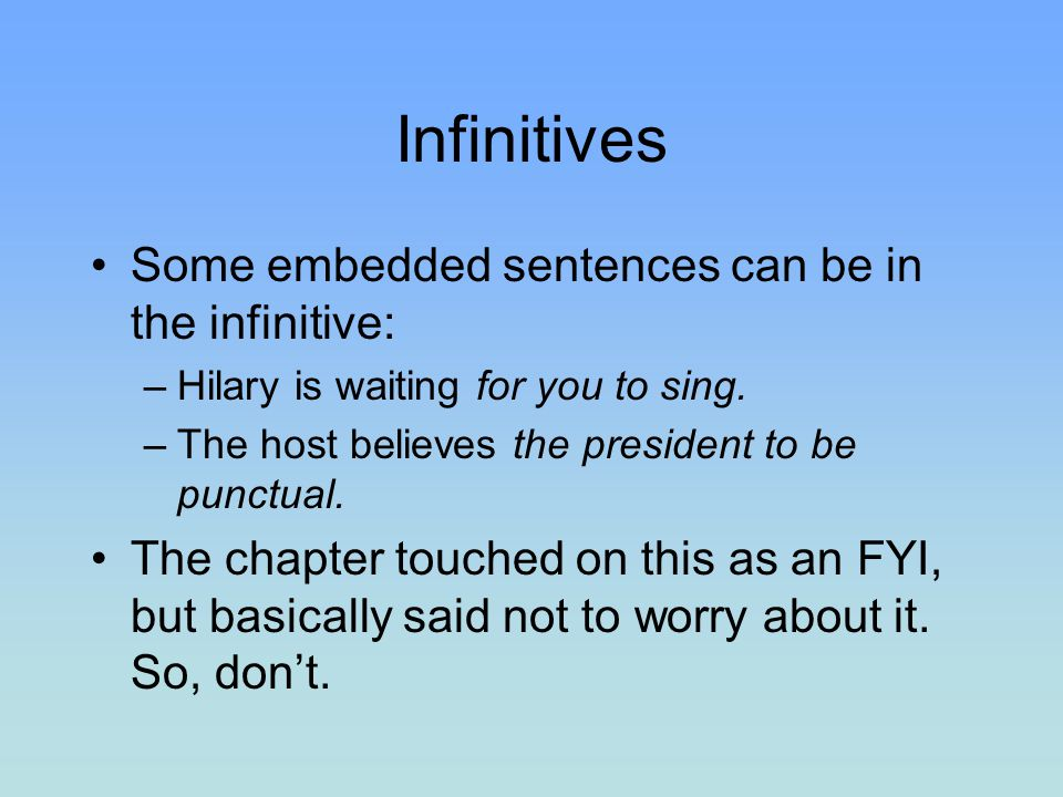 Infinitives Some embedded sentences can be in the infinitive: