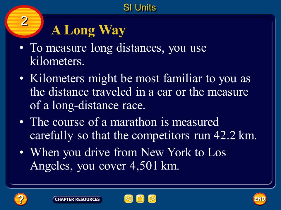 A Long Way 2 To measure long distances, you use kilometers.