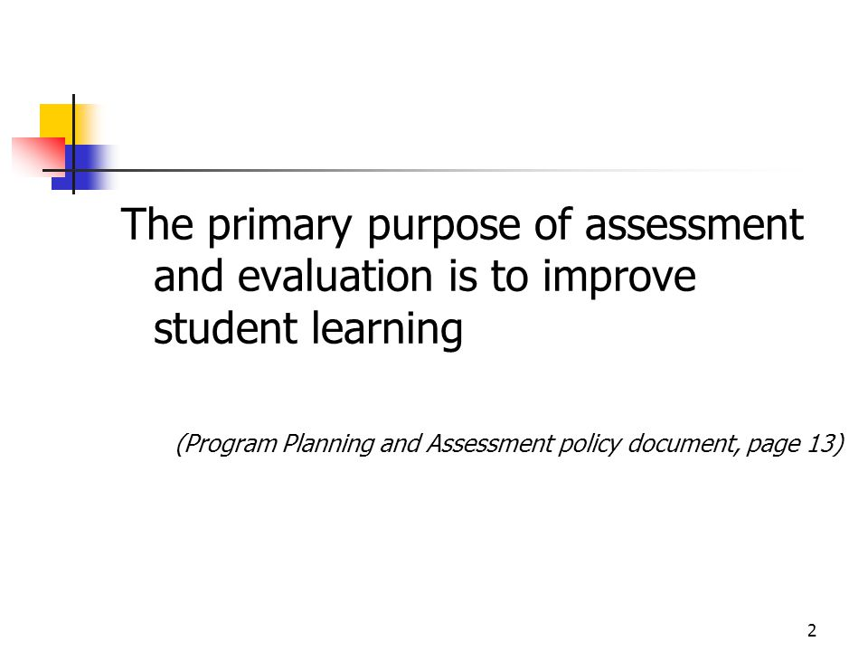The primary purpose of assessment and evaluation is to improve student learning