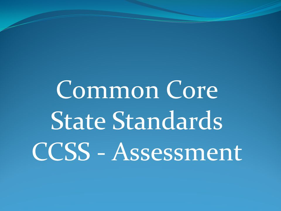 Common Core State Standards CCSS - Assessment