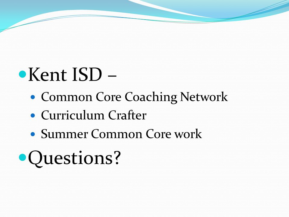 Kent ISD – Questions Common Core Coaching Network Curriculum Crafter