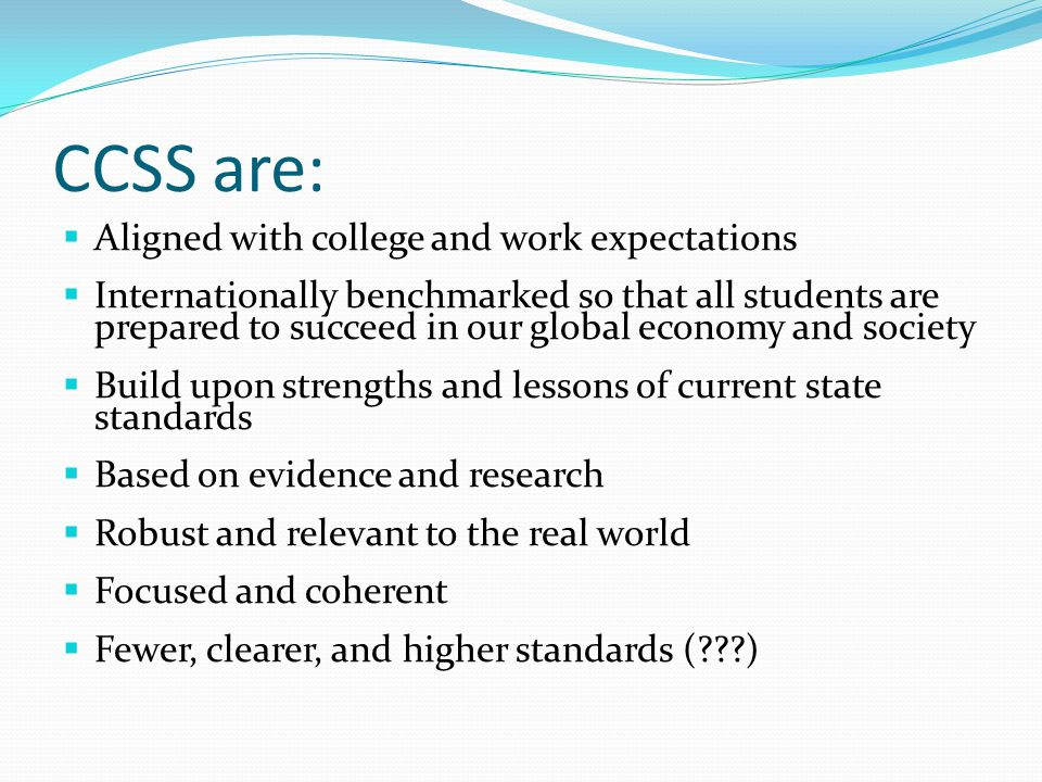 CCSS are: Aligned with college and work expectations